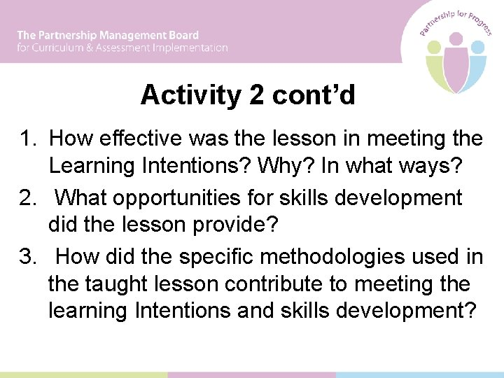 Activity 2 cont'd 1. How effective was the lesson in meeting the Learning Intentions?