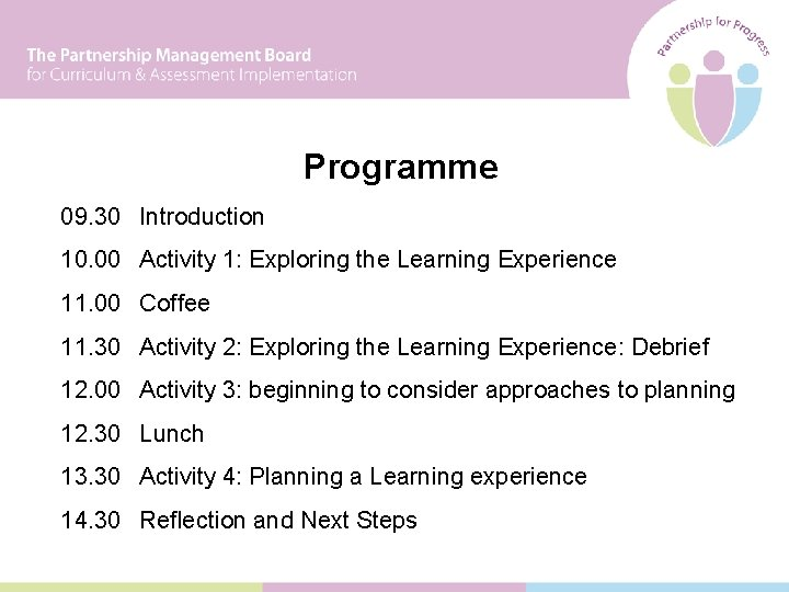 Programme 09. 30 Introduction 10. 00 Activity 1: Exploring the Learning Experience 11. 00