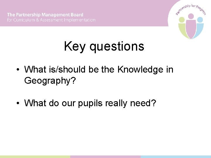 Key questions • What is/should be the Knowledge in Geography? • What do our
