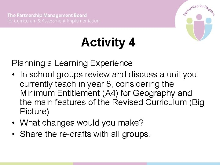 Activity 4 Planning a Learning Experience • In school groups review and discuss a
