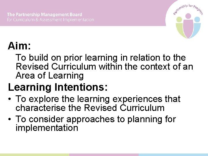 Aim: To build on prior learning in relation to the Revised Curriculum within the
