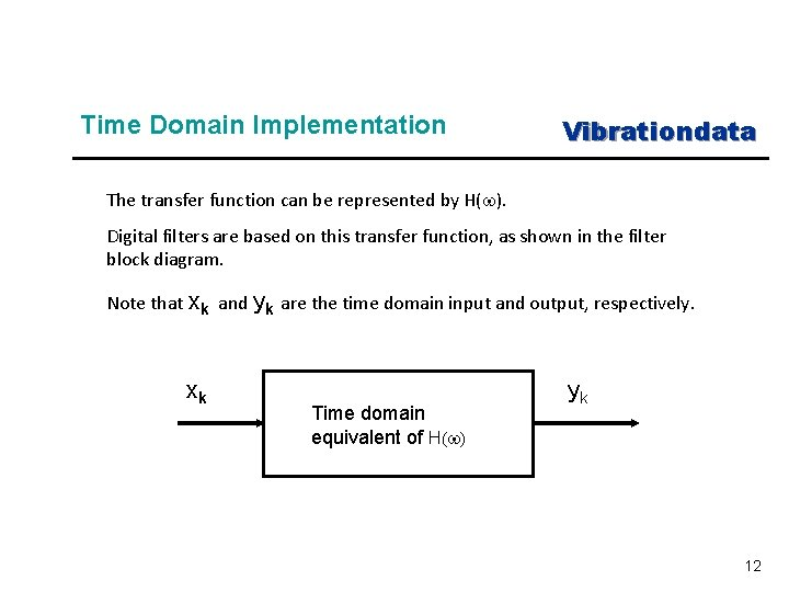 Time Domain Implementation Vibrationdata The transfer function can be represented by H(w). Digital filters