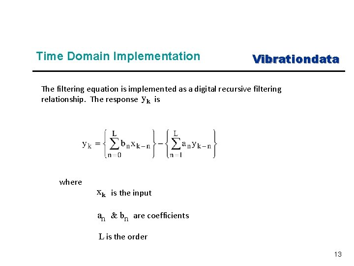 Time Domain Implementation Vibrationdata The filtering equation is implemented as a digital recursive filtering