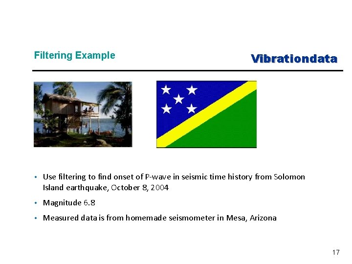 Filtering Example Vibrationdata • Use filtering to find onset of P-wave in seismic time