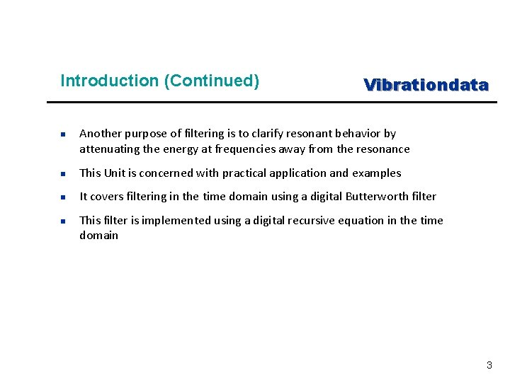 Introduction (Continued) n Vibrationdata Another purpose of filtering is to clarify resonant behavior by