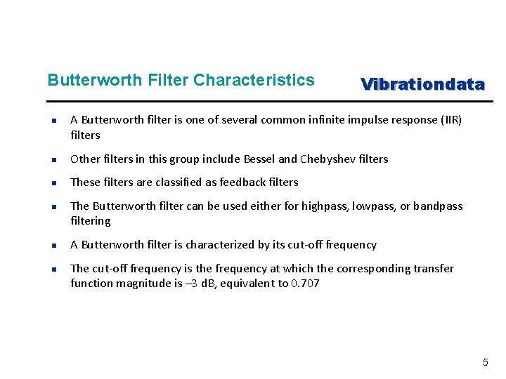 Butterworth Filter Characteristics n Vibrationdata A Butterworth filter is one of several common infinite