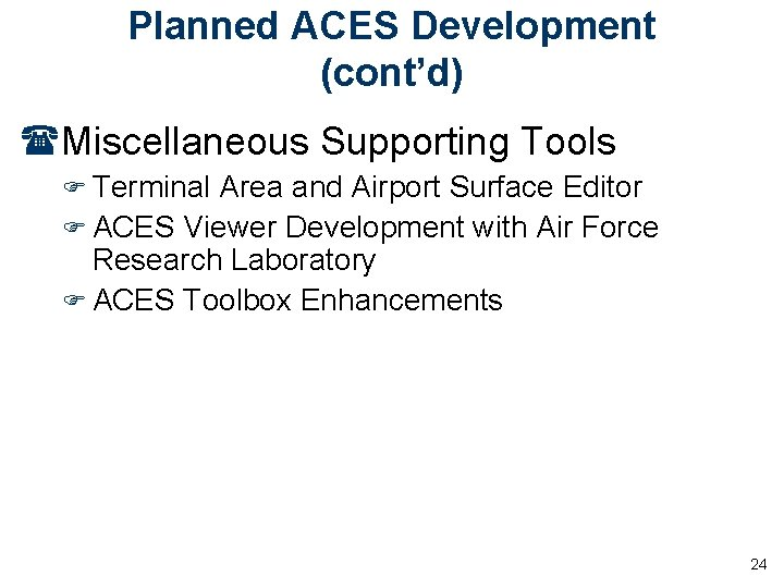 Planned ACES Development (cont'd) (Miscellaneous Supporting Tools F Terminal Area and Airport Surface Editor