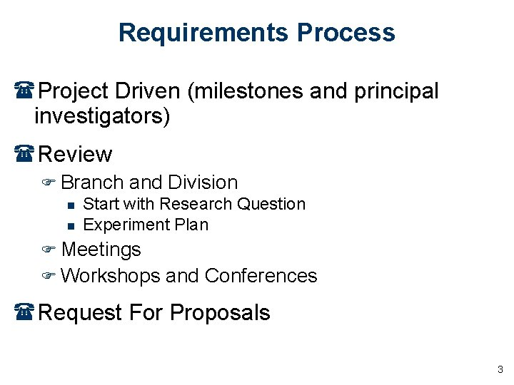 Requirements Process (Project Driven (milestones and principal investigators) (Review F Branch and Division n