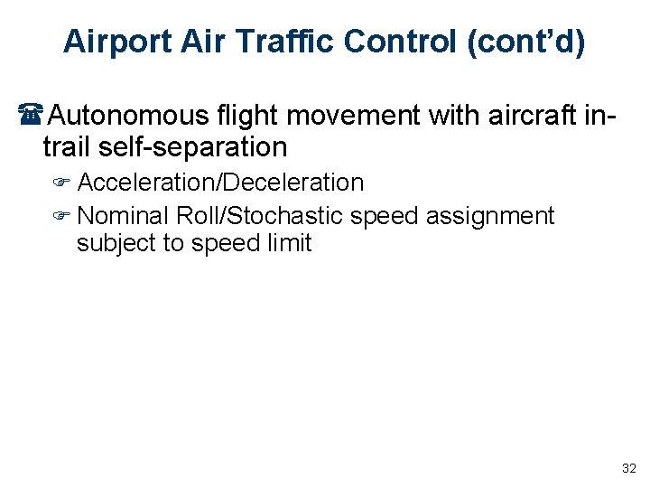 Airport Air Traffic Control (cont'd) (Autonomous flight movement with aircraft intrail self-separation F Acceleration/Deceleration