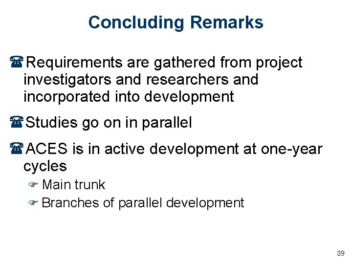 Concluding Remarks (Requirements are gathered from project investigators and researchers and incorporated into development
