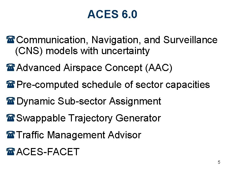 ACES 6. 0 (Communication, Navigation, and Surveillance (CNS) models with uncertainty (Advanced Airspace Concept