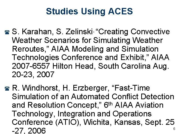"Studies Using ACES ( S. Karahan, S. Zelinski, ""Creating Convective Weather Scenarios for Simulating"