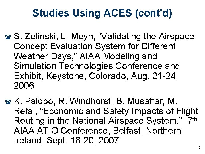 """Studies Using ACES (cont'd) ( S. Zelinski, L. Meyn, """"Validating the Airspace Concept Evaluation"""