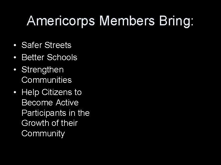 Americorps Members Bring: • Safer Streets • Better Schools • Strengthen Communities • Help
