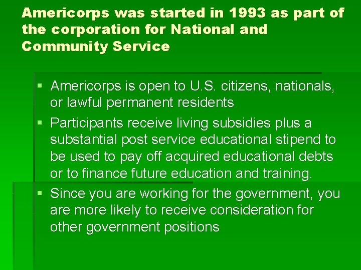 Americorps was started in 1993 as part of the corporation for National and Community