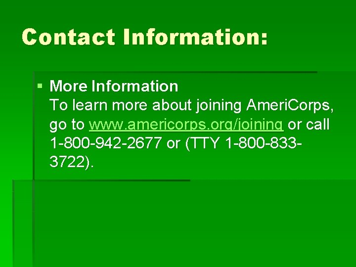 Contact Information: § More Information To learn more about joining Ameri. Corps, go to