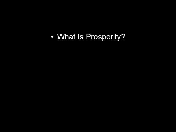 • What Is Prosperity?