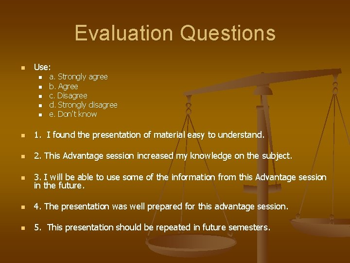Evaluation Questions n Use: n n n a. Strongly agree b. Agree c. Disagree