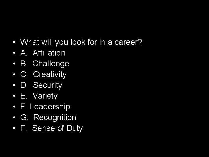 • • • What will you look for in a career? A. Affiliation