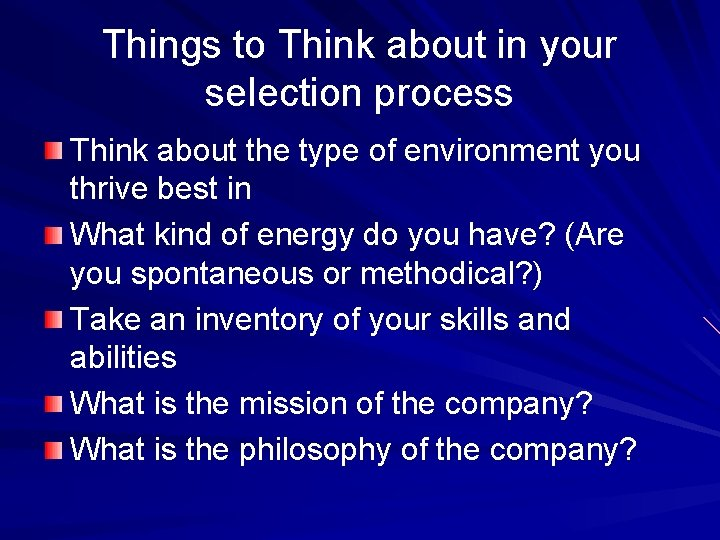 Things to Think about in your selection process Think about the type of environment