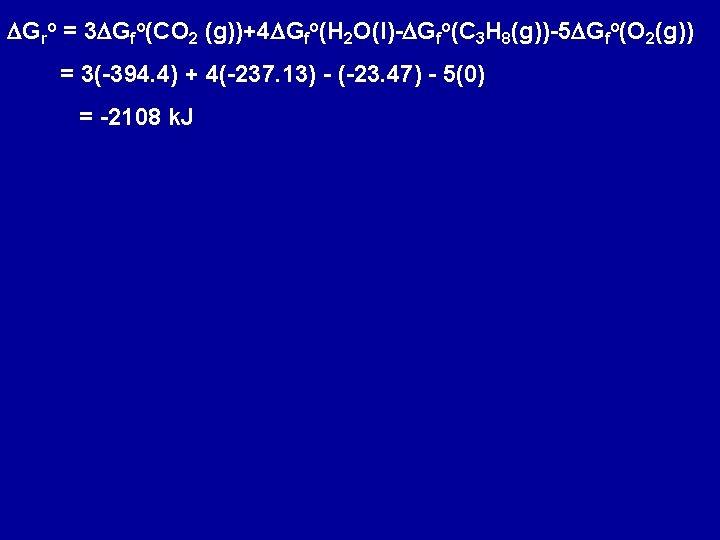 DGro = 3 DGfo(CO 2 (g))+4 DGfo(H 2 O(l)-DGfo(C 3 H 8(g))-5 DGfo(O 2(g))