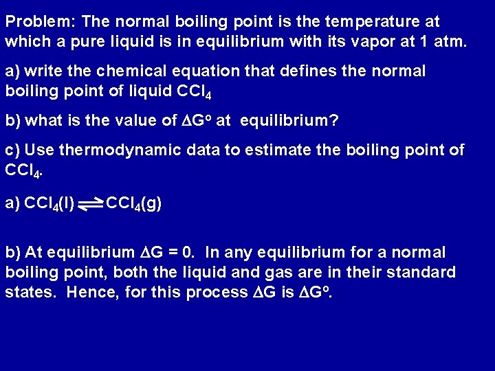 Problem: The normal boiling point is the temperature at which a pure liquid is