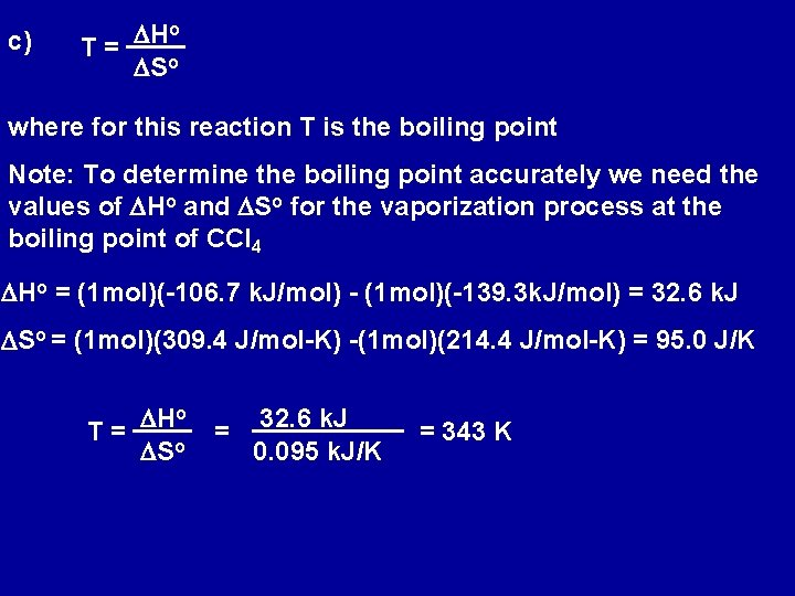 c) o DH T= DSo where for this reaction T is the boiling point