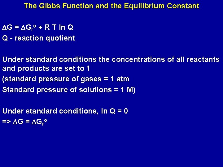 The Gibbs Function and the Equilibrium Constant DG = DGro + R T ln