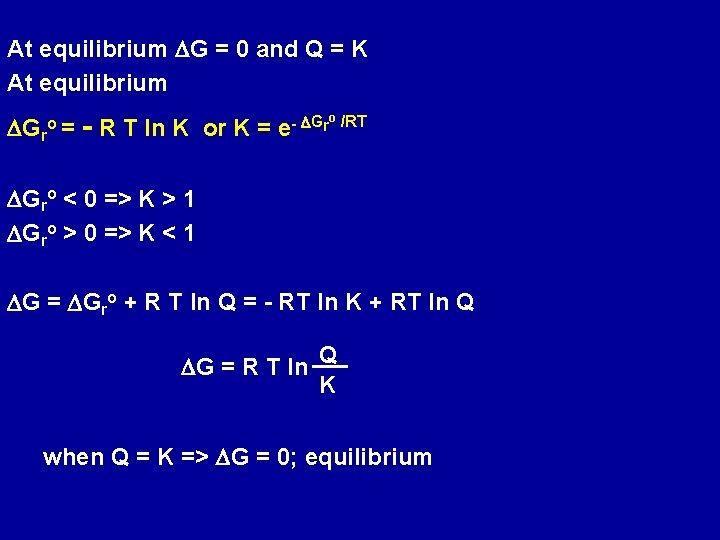 At equilibrium DG = 0 and Q = K At equilibrium DGro = -