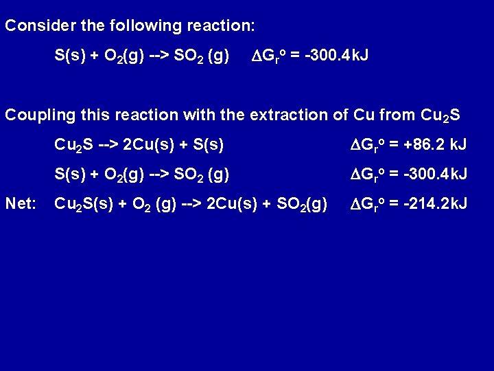 Consider the following reaction: S(s) + O 2(g) --> SO 2 (g) DGro =