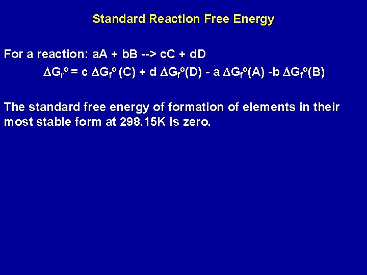 Standard Reaction Free Energy For a reaction: a. A + b. B --> c.
