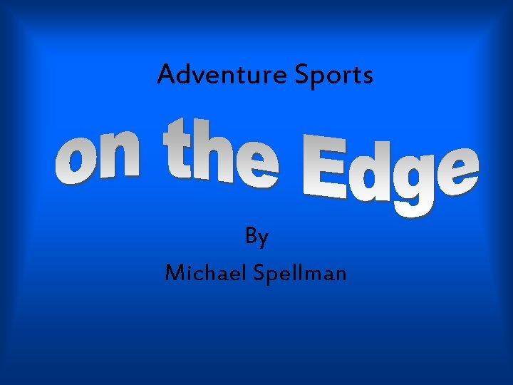 Adventure Sports By Michael Spellman
