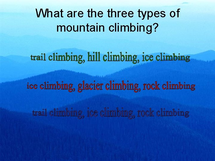 What are three types of mountain climbing?