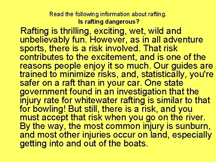 Read the following information about rafting. Is rafting dangerous? Rafting is thrilling, exciting, wet,