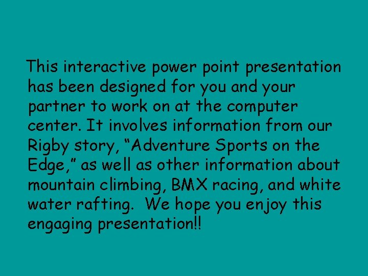 This interactive power point presentation has been designed for you and your partner to