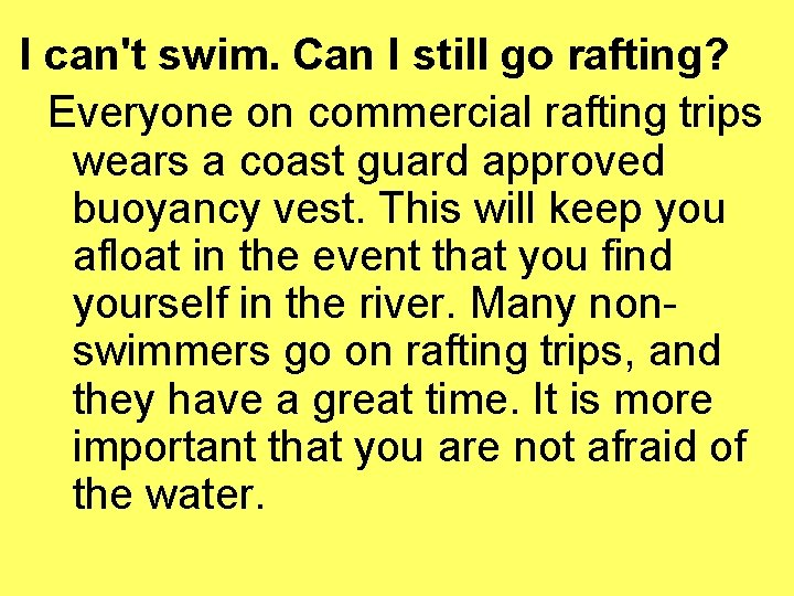 I can't swim. Can I still go rafting? Everyone on commercial rafting trips wears