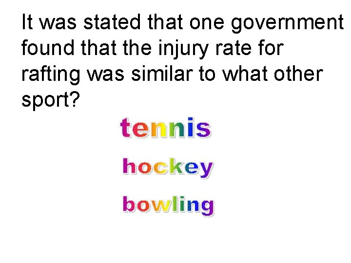 It was stated that one government found that the injury rate for rafting was