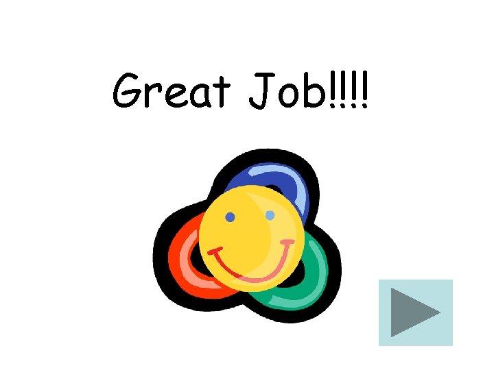 Great Job!!!!