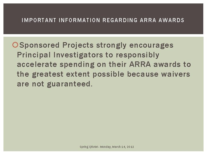 IMPORTANT INFORMATION REGARDING ARRA AWAR DS Sponsored Projects strongly encourages Principal Investigators to responsibly