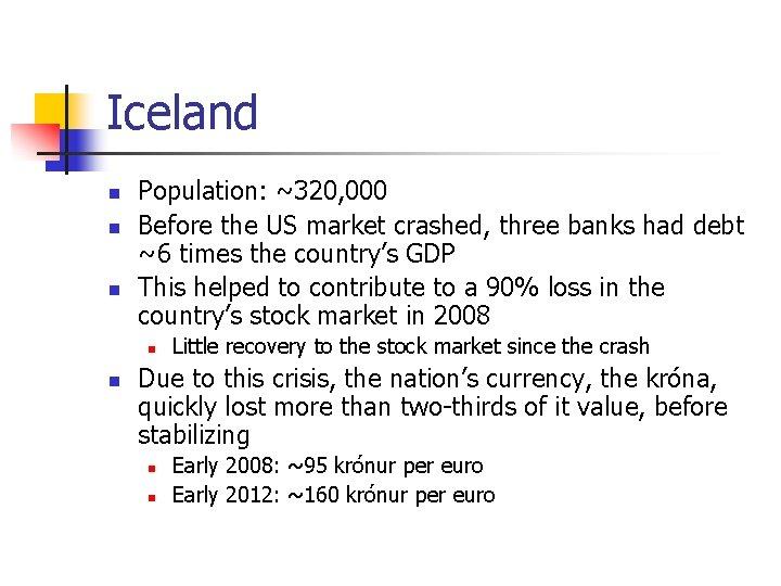 Iceland n n n Population: ~320, 000 Before the US market crashed, three banks
