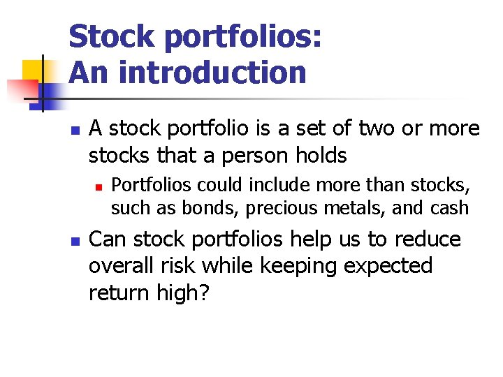 Stock portfolios: An introduction n A stock portfolio is a set of two or
