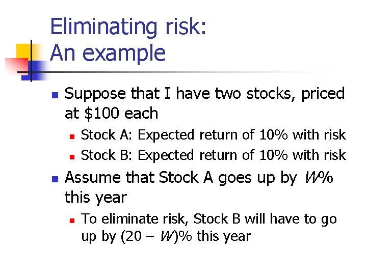 Eliminating risk: An example n Suppose that I have two stocks, priced at $100