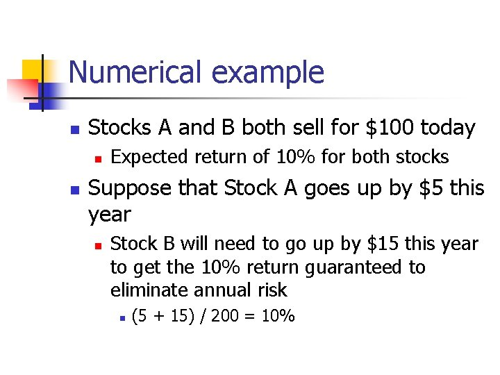 Numerical example n Stocks A and B both sell for $100 today n n