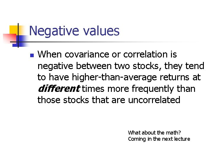 Negative values n When covariance or correlation is negative between two stocks, they tend