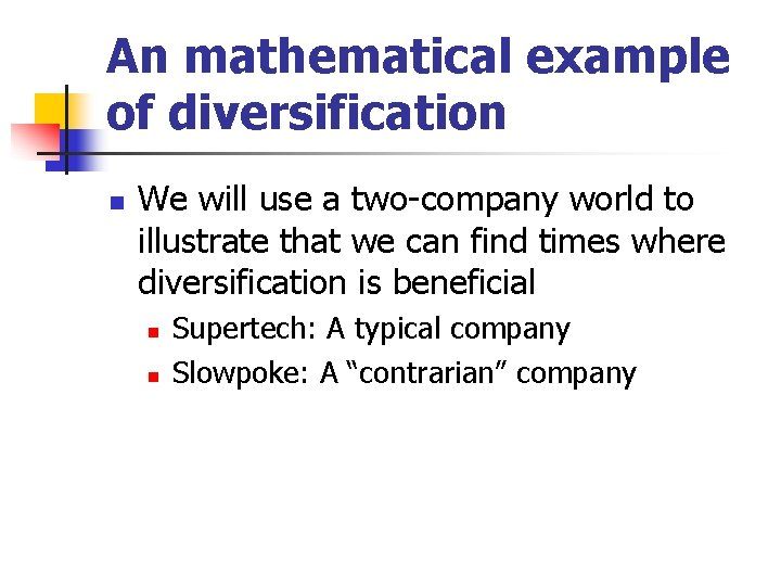 An mathematical example of diversification n We will use a two-company world to illustrate