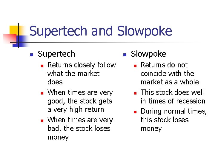 Supertech and Slowpoke n Supertech n n n Returns closely follow what the market