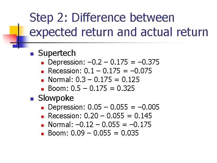 Step 2: Difference between expected return and actual return n Supertech n n n