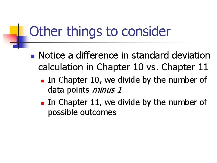 Other things to consider n Notice a difference in standard deviation calculation in Chapter