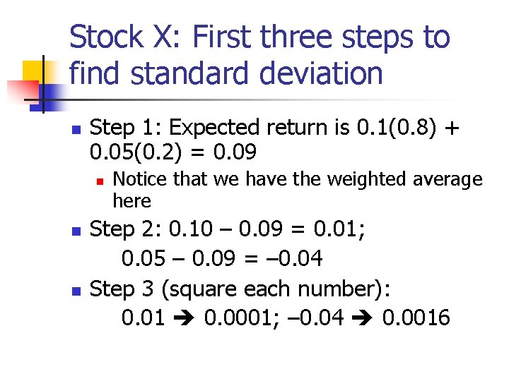Stock X: First three steps to find standard deviation n Step 1: Expected return
