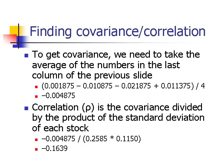 Finding covariance/correlation n To get covariance, we need to take the average of the